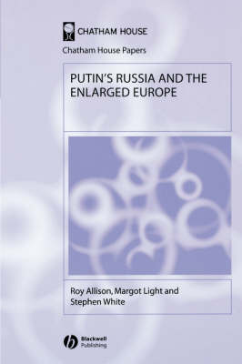 Putin's Russia and the Enlarged Europe - Chatham House Papers (Paperback)