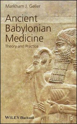 Ancient Babylonian Medicine: Theory and Practice - Ancient Cultures (Hardback)