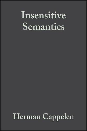 Insensitive Semantics: A Defense of Semantic Minimalism and Speech Act Pluralism (Paperback)