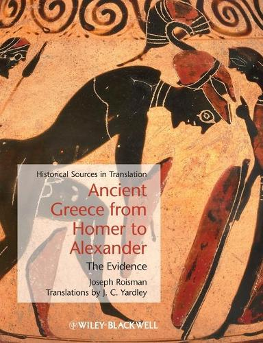 Ancient Greece from Homer to Alexander: The Evidence - Blackwell Sourcebooks in Ancient History (Paperback)