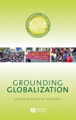 Grounding Globalization: Labour in the Age of Insecurity - Antipode Book Series (Paperback)