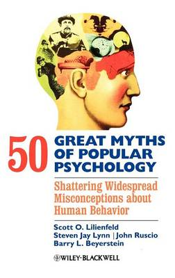 50 Great Myths of Popular Psychology: Shattering Widespread Misconceptions about Human Behavior - Great Myths of Psychology (Hardback)