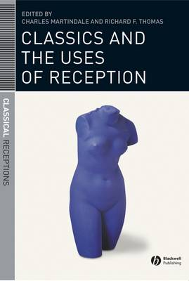 Classics and the Uses of Reception - Classical Receptions (Hardback)