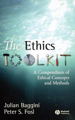 The Ethics Toolkit: A Compendium of Ethical Concepts and Methods (Hardback)