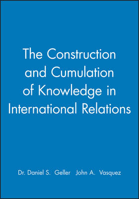 The Construction and Cumulation of Knowledge in International Relations - International Studies Review Presidential Series (Paperback)