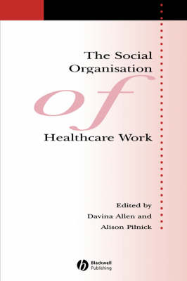 The Social Organisation of Healthcare Work - Sociology of Health and Illness Monographs (Paperback)