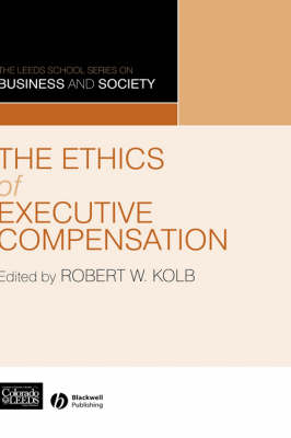 The Ethics of Executive Compensation - The Leeds School Series on Business & Society (Hardback)