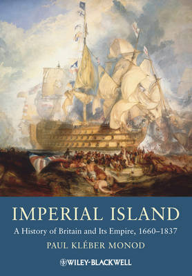 Imperial Island: A History of Britain and Its Empire, 1660-1837 (Hardback)