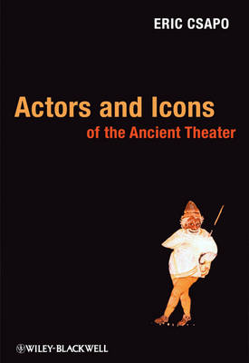 Actors and Icons of the Ancient Theater (Hardback)