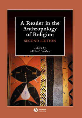 A Reader in the Anthropology of Religion - Wiley Blackwell Anthologies in Social and Cultural Anthropology (Hardback)