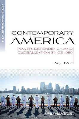 Contemporary America: Power, Dependency, and Globalization Since 1980 - Blackwell History of the Contemporary World (Hardback)