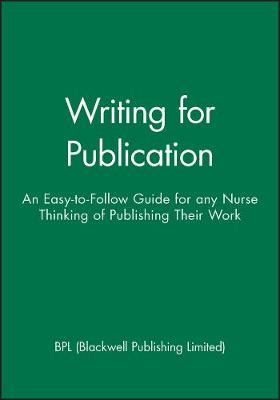 Writing for Publication: An Easy-to-follow Guide for Any Nurse Thinking of Publishing Their Work (Paperback)