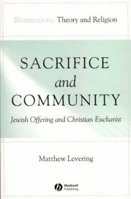 Sacrifice and Community: Jewish Offering and Christian Eucharist - Illuminations: Theory & Religion (Paperback)