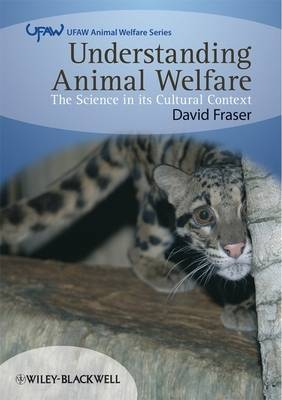 Understanding Animal Welfare: The Science in its Cultural Context - UFAW Animal Welfare (Paperback)