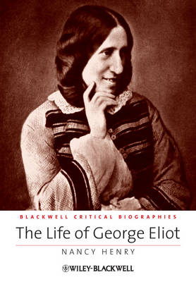 The Life of George Eliot: A Critical Biography - Wiley Blackwell Critical Biographies (Hardback)