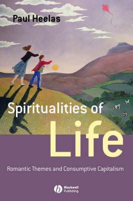 Spiritualities of Life: New Age Romanticism and Consumptive Capitalism - Religion and Spirituality in the Modern World (Hardback)