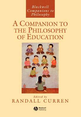 A Companion to the Philosophy of Education - Blackwell Companions to Philosophy (Paperback)