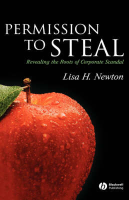 Permission to Steal: Revealing the Roots of Corporate Scandal - Blackwell Public Philosophy Series (Hardback)