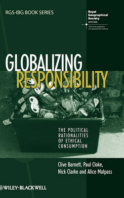Globalizing Responsibility: The Political Rationalities of Ethical Consumption - RGS-IBG Book Series (Hardback)