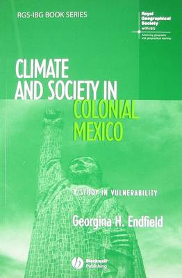 Climate and Society in Colonial Mexico: A Study in Vulnerability - RGS-IBG Book Series (Paperback)