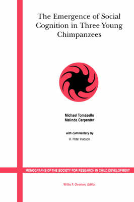 The Emergence of Social Cognition in Three Young Chimpanzees - Monographs of the Society for Research in Child Development (Paperback)