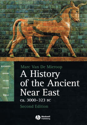 A History of the Ancient Near East: ca. 3000-323 BC - Blackwell History of the Ancient World (Hardback)