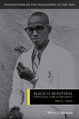 Black is Beautiful: A Philosophy of Black Aesthetics - Foundations of the Philosophy of the Arts (Hardback)