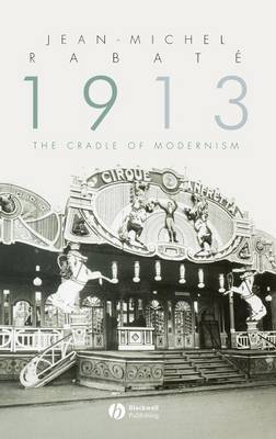 1913: The Cradle of Modernism (Hardback)