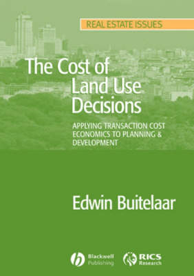 The Cost of Land Use Decisions: Applying Transaction Cost Economics to Planning and Development - Real Estate Issues (Paperback)