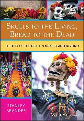 Skulls to the Living, Bread to the Dead: The Day of the Dead in Mexico and Beyond (Paperback)