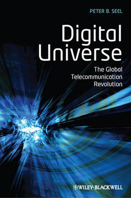 Digital Universe: The Global Telecommunication Revolution (Hardback)