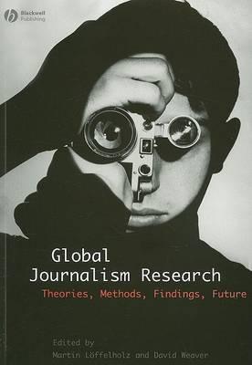 Global Journalism Research: Theories, Methods, Findings, Future (Paperback)
