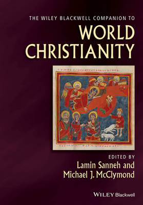 The Wiley Blackwell Companion to World Christianity - Wiley Blackwell Companions to Religion (Hardback)