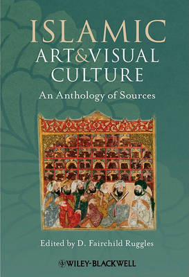Islamic Art and Visual Culture: An Anthology of Sources (Paperback)