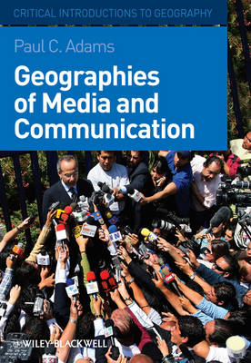 Geographies of Media and Communication - Critical Introductions to Geography (Hardback)