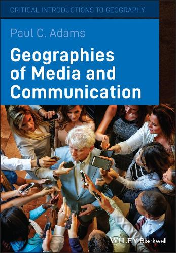 Geographies of Media and Communication - Critical Introductions to Geography (Paperback)