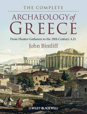 The Complete Archaeology of Greece: From Hunter-Gatherers to the 20th Century A.D. (Hardback)
