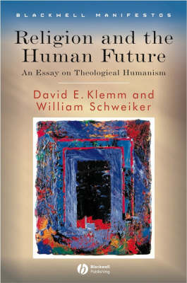 religion and the human future an essay in theological humanism Interview with william schweiker   david klemm entitled religion and the human future: an essay on theological  framework for theological humanism,.