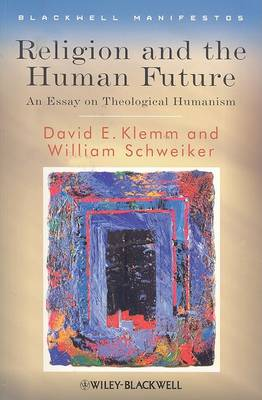 Religion and the Human Future: An Essay on Theological Humanism - Wiley-Blackwell Manifestos (Paperback)