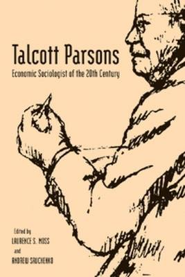 Talcott Parsons: Economic Sociologist of the 20th Century - Economics and Sociology Thematic Issue (Paperback)