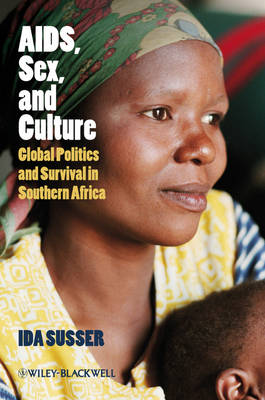 AIDS, Sex, and Culture: Global Politics and Survival in Southern Africa (Hardback)