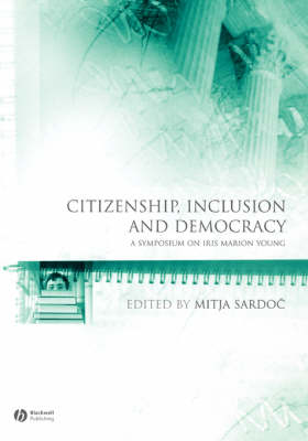 Citizenship, Inclusion and Democracy: A Symposium on Iris Marion Young - Educational Philosophy and Theory Special Issues (Paperback)