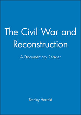The Civil War and Reconstruction: A Documentary Reader - Uncovering the Past: Documentary Readers in American History (Paperback)