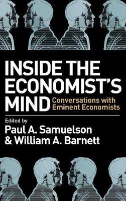 Inside the Economist's Mind: Conversations with Eminent Economists (Hardback)