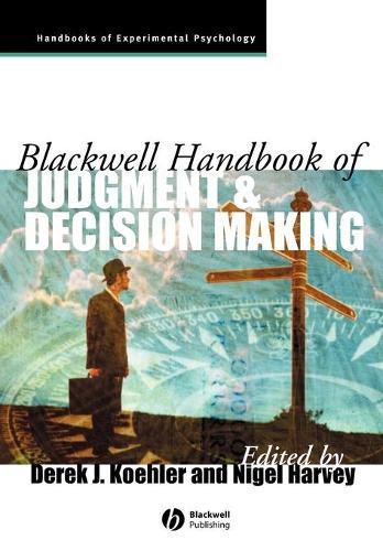 Blackwell Handbook of Judgment and Decision Making - Blackwell Handbooks of Experimental Psychology (Paperback)