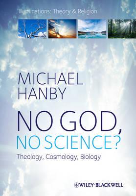 No God, No Science: Theology, Cosmology, Biology - Illuminations: Theory & Religion (Hardback)