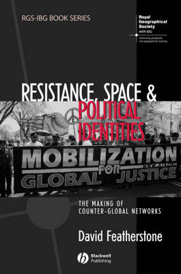 Resistance, Space and Political Identities: The Making of Counter-Global Networks - RGS-IBG Book Series (Hardback)