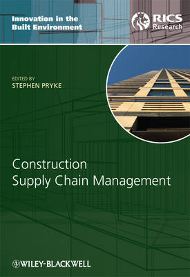 Construction Supply Chain Management: Concepts and Case Studies - Innovation in the Built Environment (Hardback)