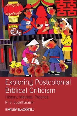 Exploring Postcolonial Biblical Criticism: History, Method, Practice (Hardback)