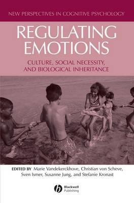 Regulating Emotions: Culture, Social Necessity, and Biological Inheritance (Hardback)